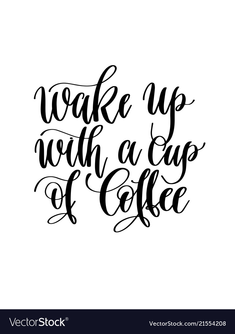 Wake Up With A Cup Coffee Black And White Vector Image