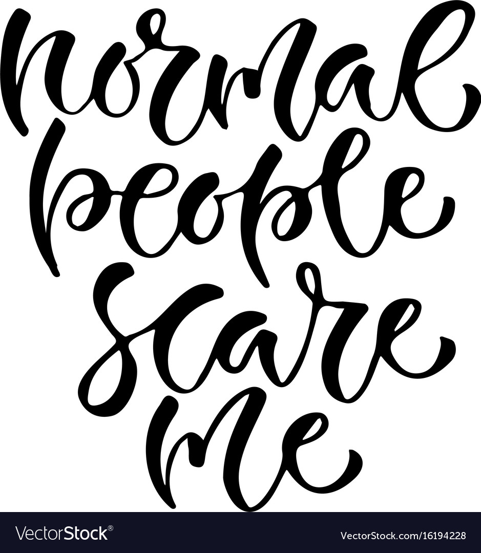 Trendy calligraphy normal people scare me modern vector image