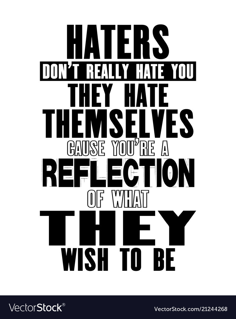 Inspiring motivation quote with text haters do not