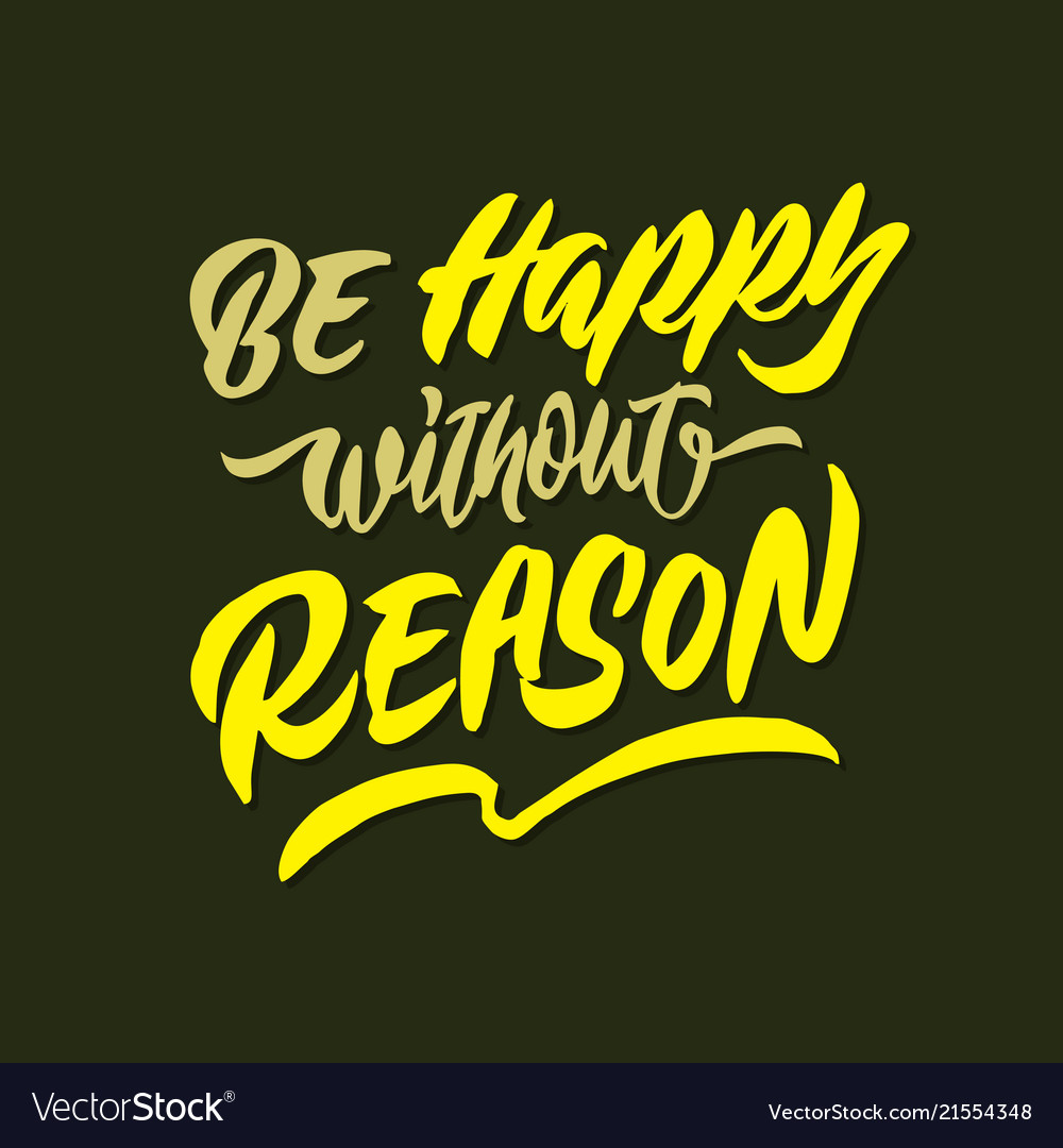 Be happy without reason hand lettering typography