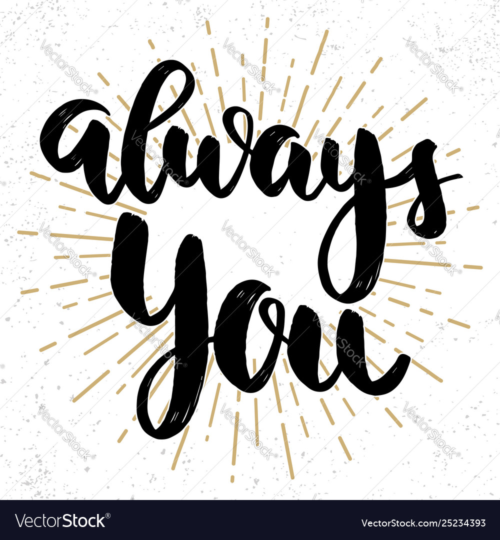 Always you lettering phrase on grunge background