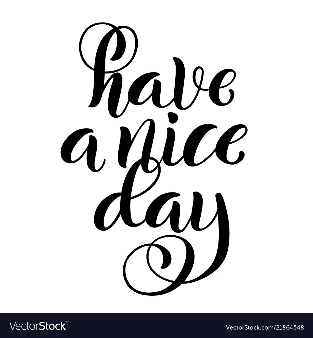 Have a nice day modern calligraphy inspirational