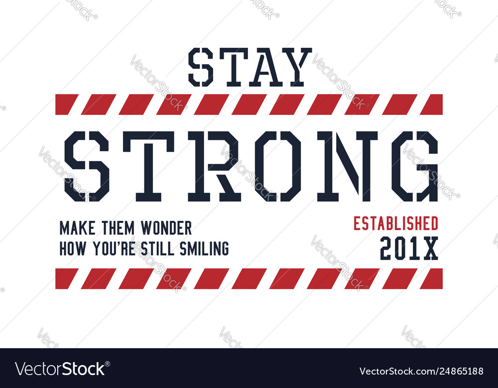 Stay strong typography quotes for t-shirt