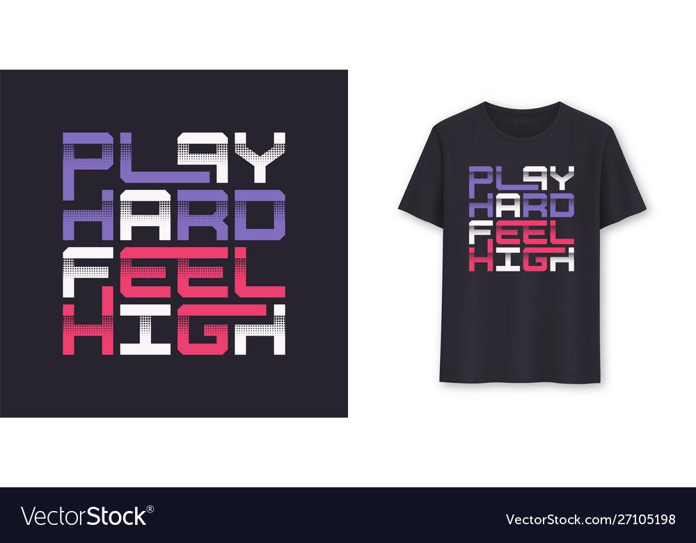 Play hard feel high graphic modern t-shirt