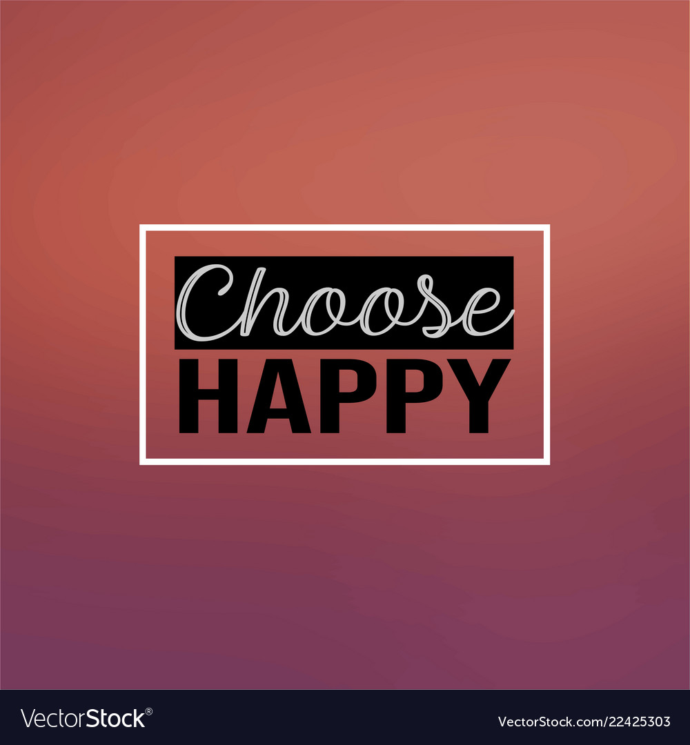 Choose Happy Inspiration And Motivation Quote Vector Image