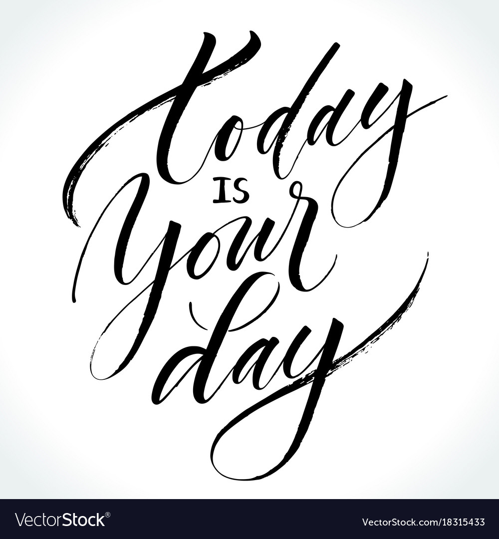 Today Is Your Day Inspirational Quote Royalty Free Vector