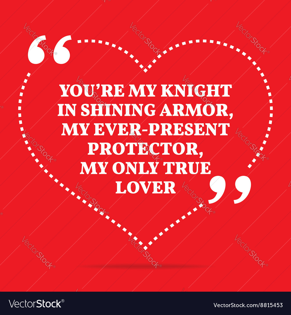 Inspirational love quote Youre my knight in