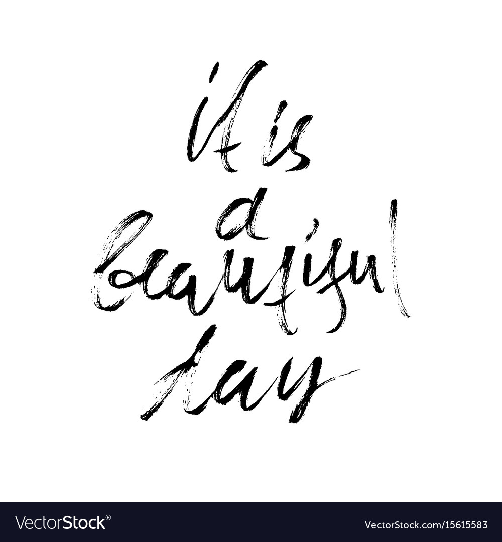 It is a beautiful day inspirational and