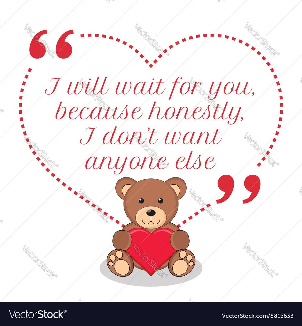 Inspirational love quote I will wait for you