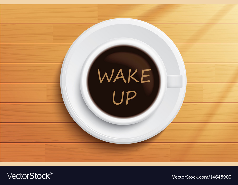 Good morning coffee wake up concept on wooden