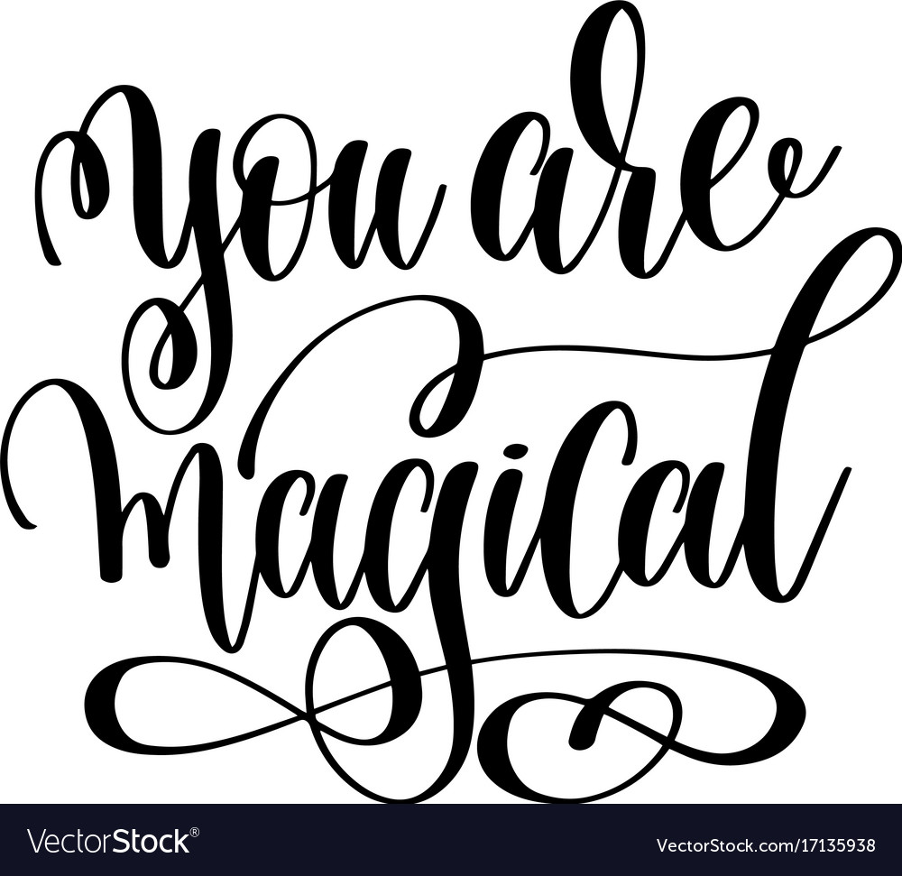 You are magical - black and white hand lettering