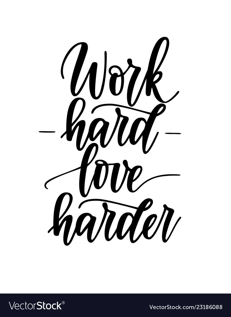 Work hard love harder motivational