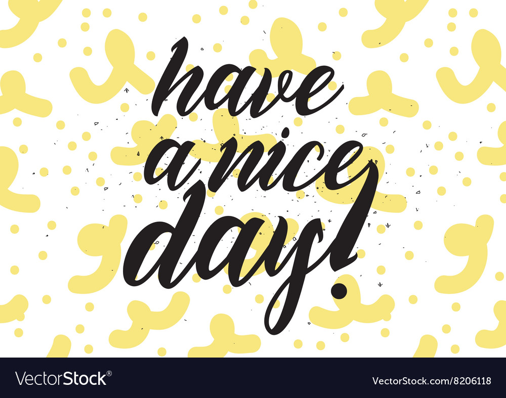 Have a nice day inscription greeting card with vector image m4hsunfo
