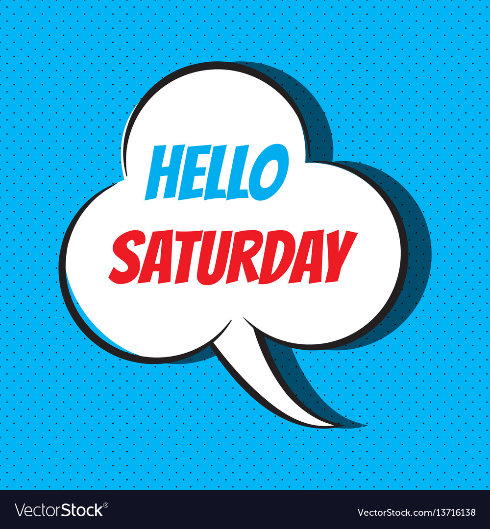 Comic speech bubble with phrase hello saturday