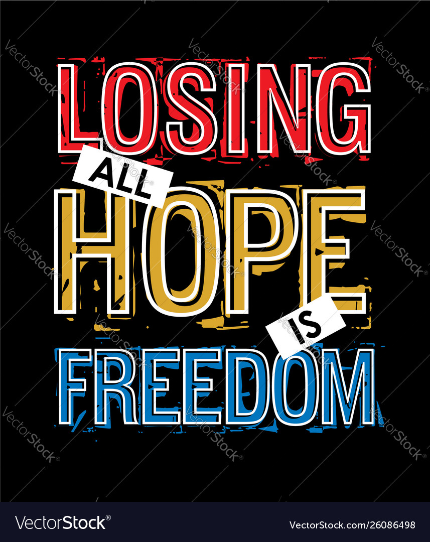 Losing all hope is freedom typography slogan