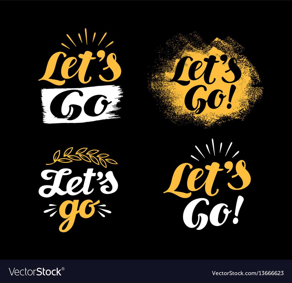 Hand lettering motivational phrase lets go