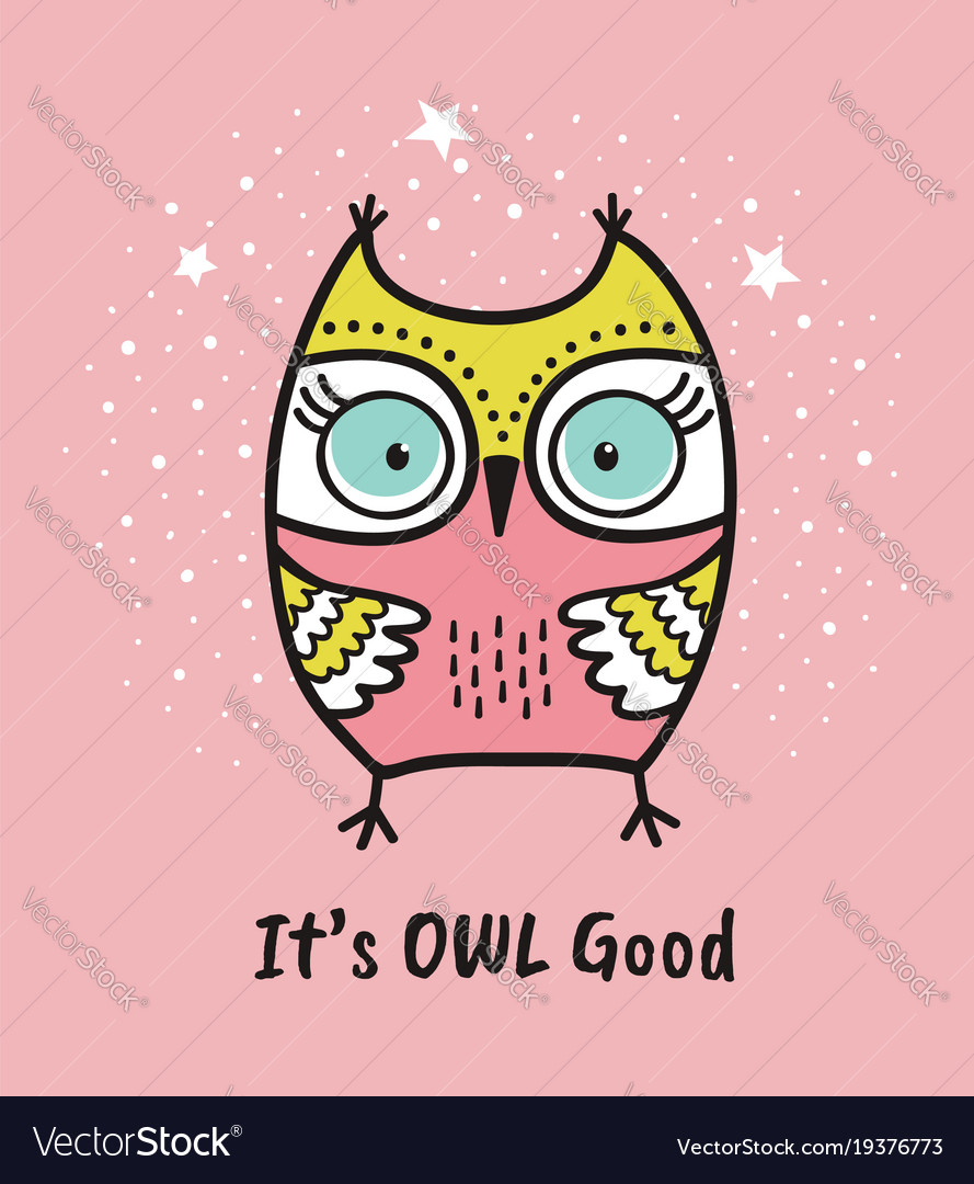Cute hand drawn owl with quote its owl good