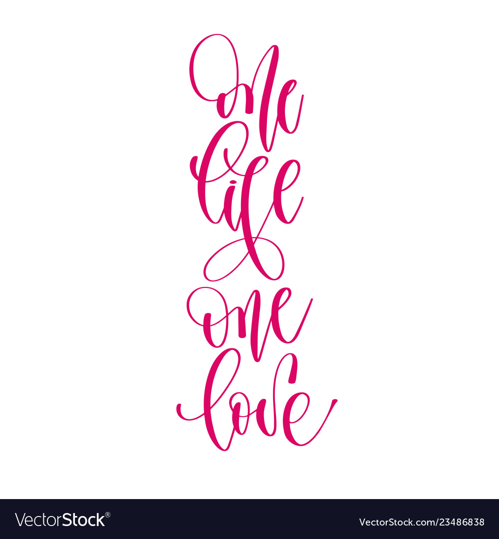 One life one love - hand lettering inscription