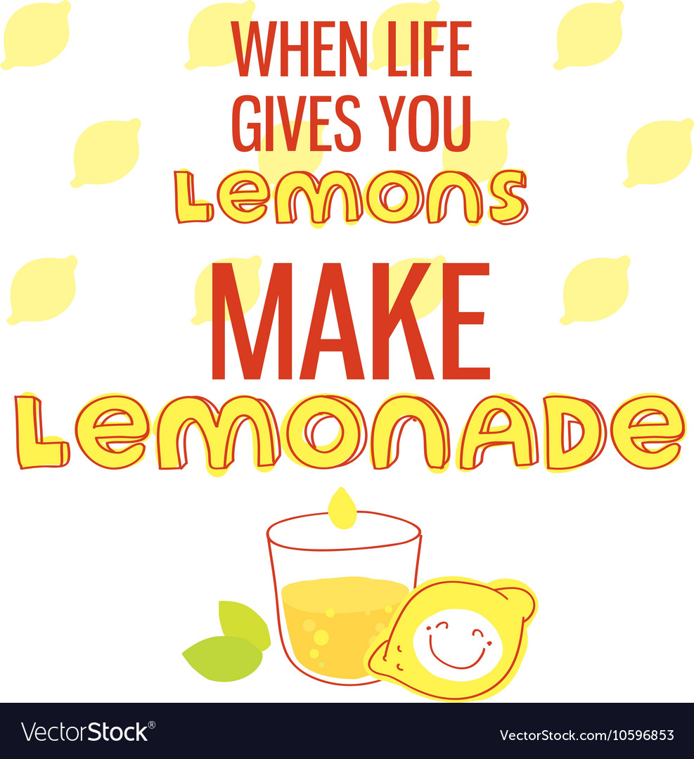 When Life Gives You Lemons Make Lemonade Vector Image