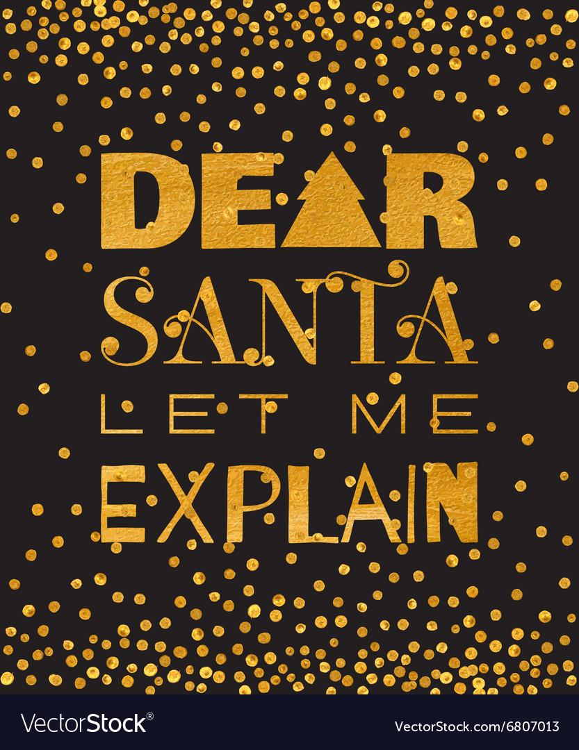 Dear Santa let me explain gold inscription vector image