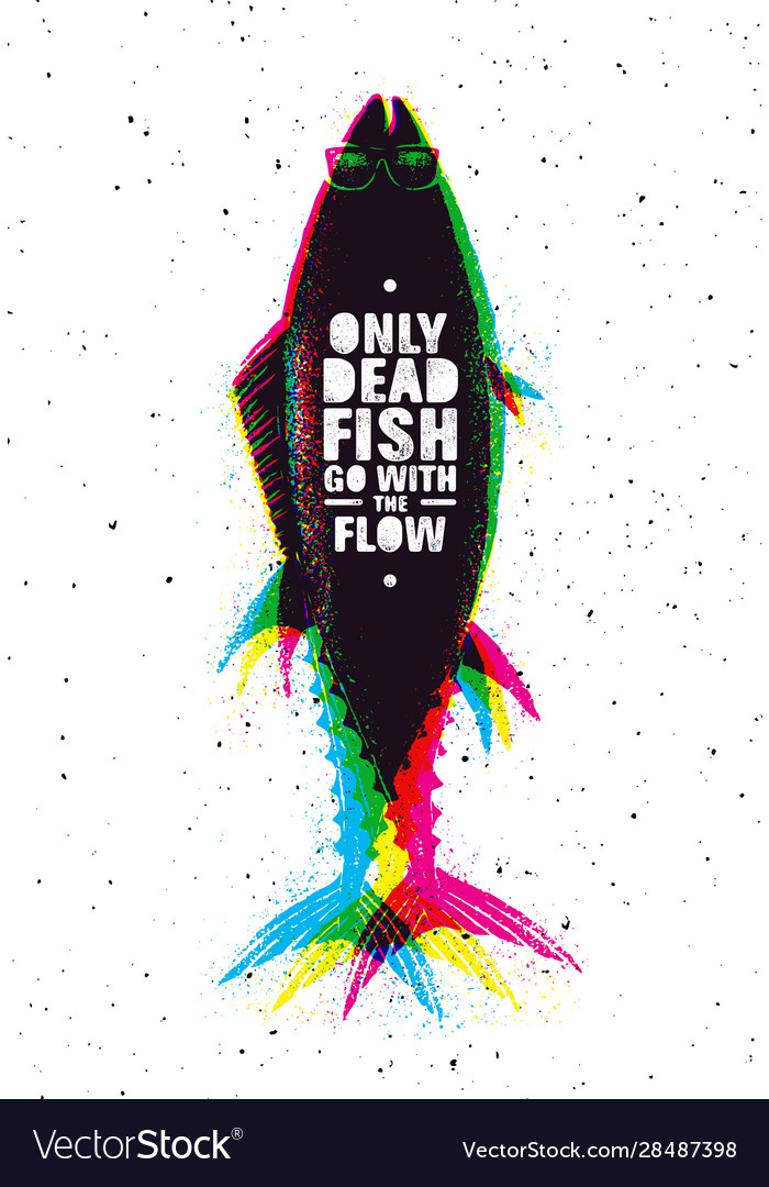 Only Dead Fish Go With Flow Inspiring Royalty Free Vector