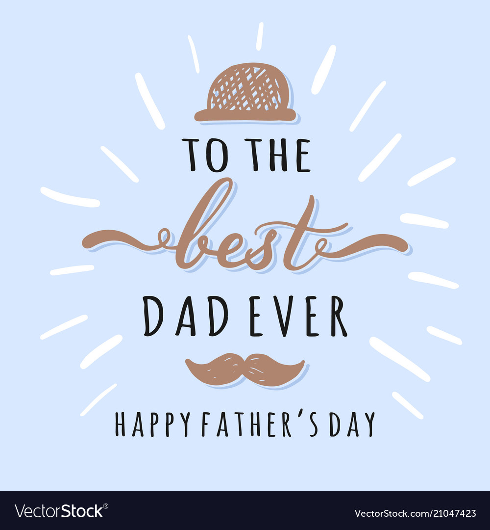 To the best dad ever lettering inscriptions for