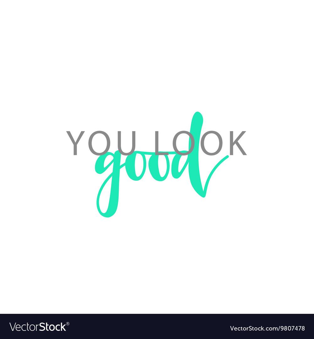 You look good calligraphic inscription handmade