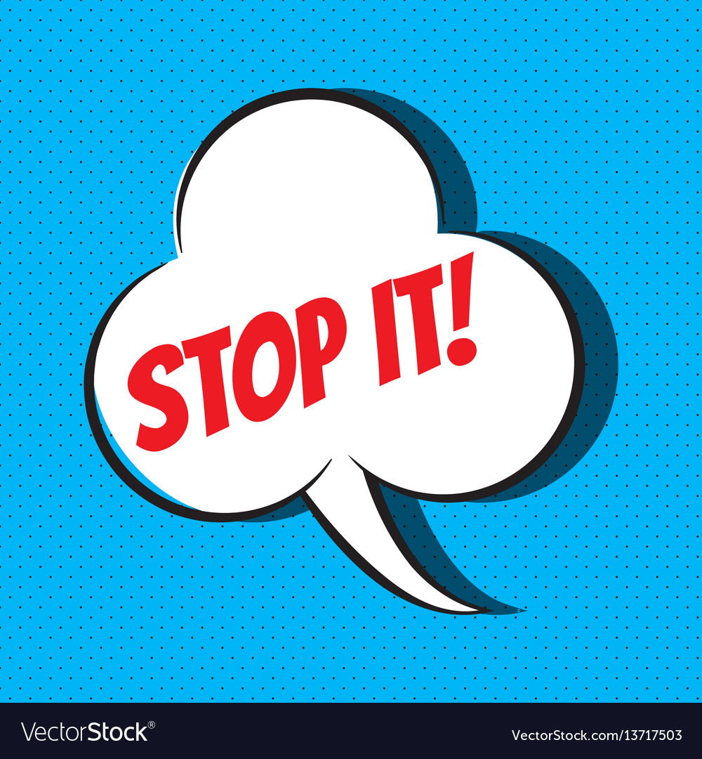 Comic speech bubble with phrase stop it