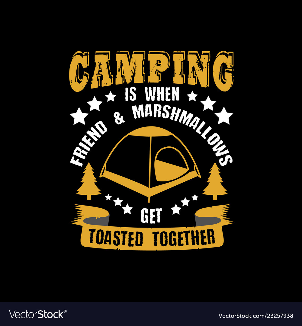 Camping is when friend marshmallows