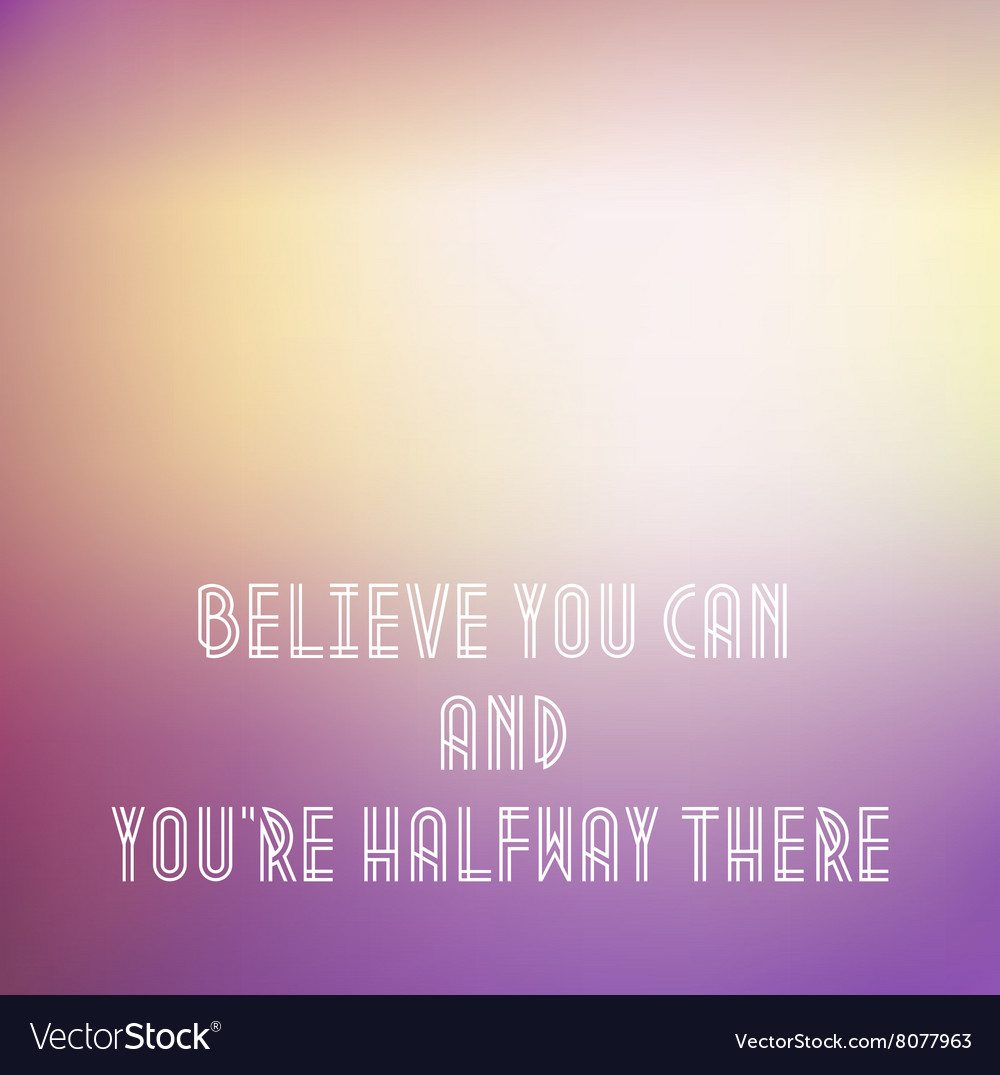 Motivational words concept of words Believe You
