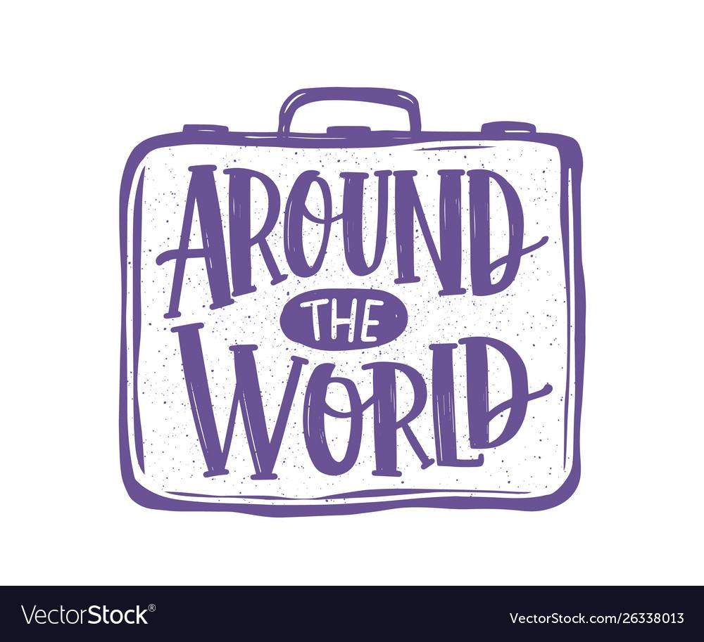 Around the world phrase or message handwritten