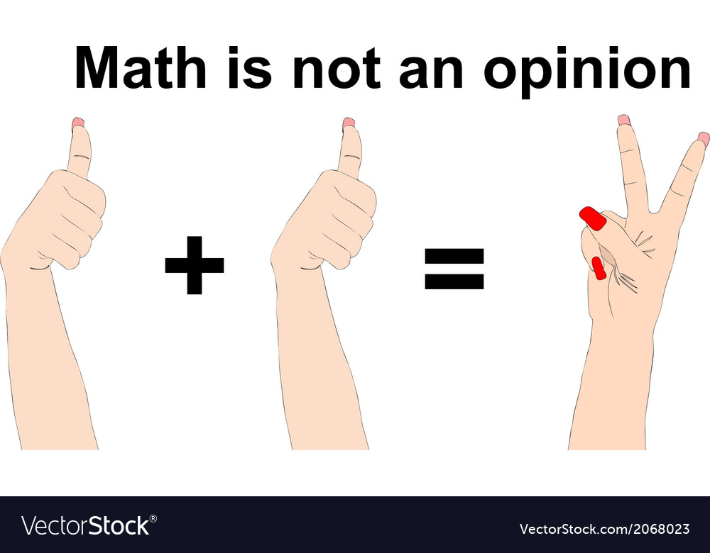 Math Is Not An Opinion One Plus One Equals Two Vector Image