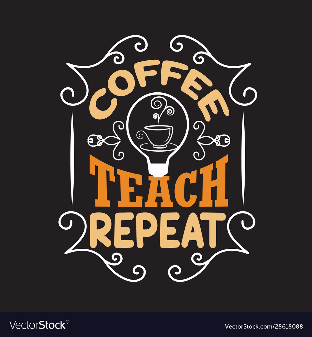 teachers quotes and slogan good for tee coffee vector image