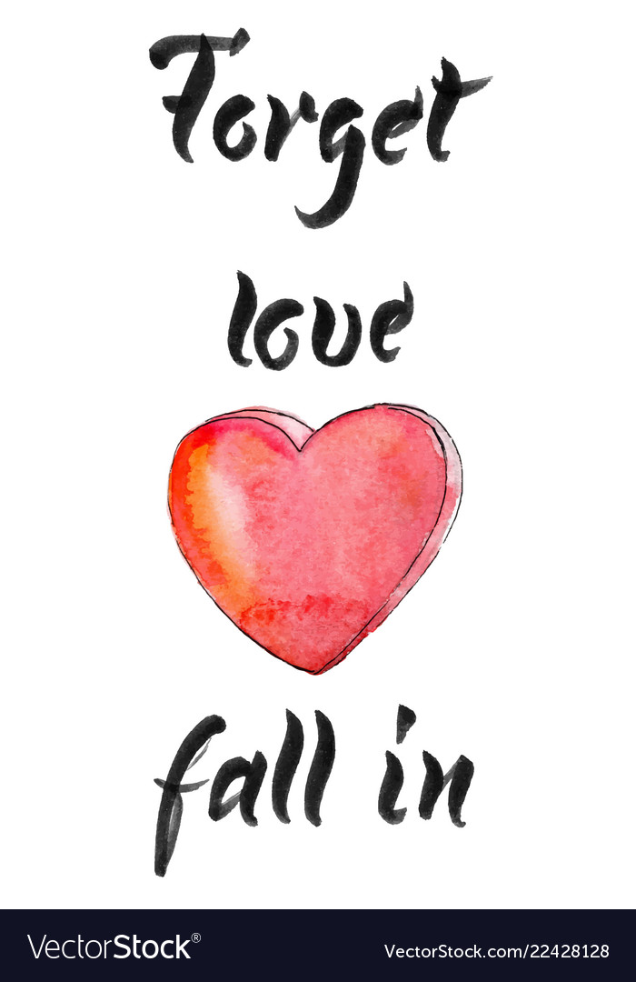 Forget love fall in