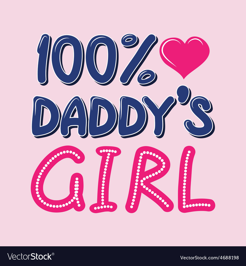 100 Percent Daddys Girl T Shirt Typography Vector Image