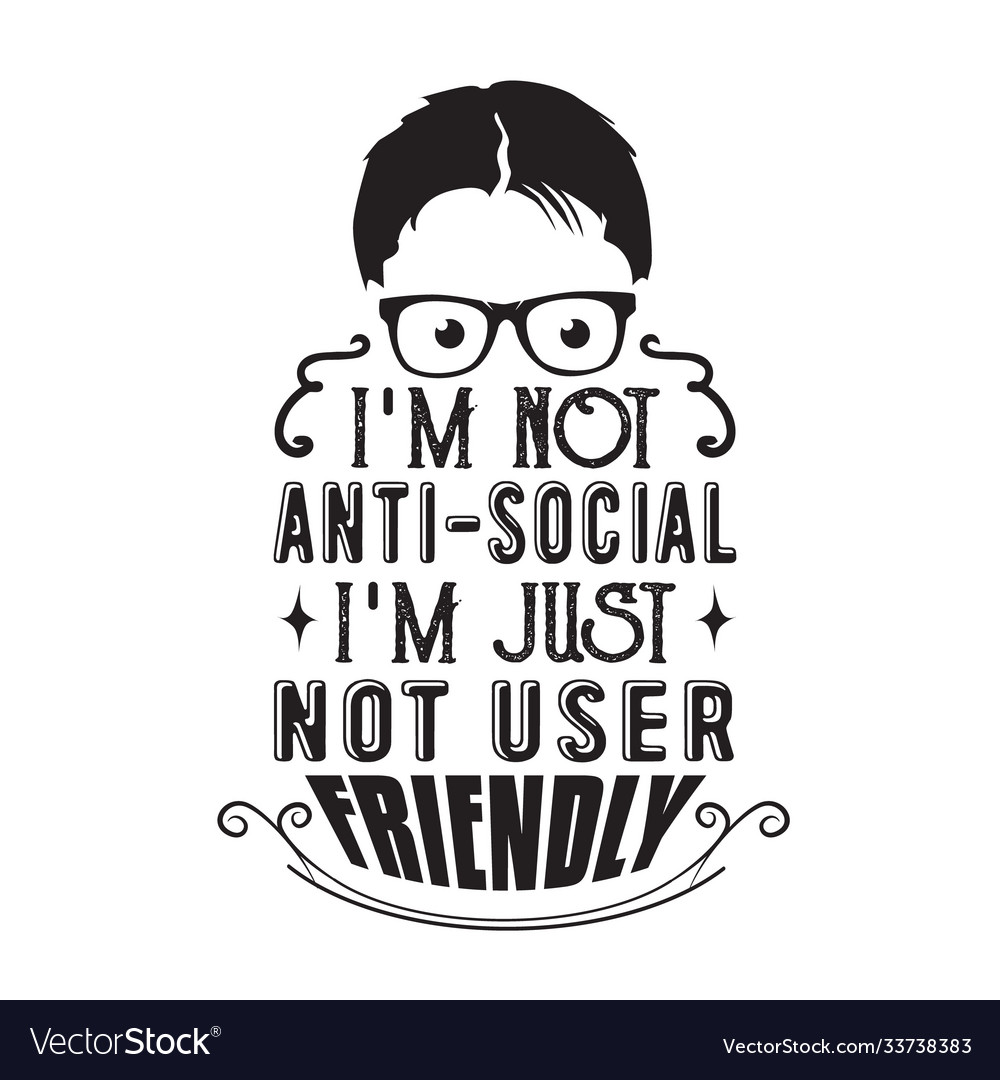 Geek quote i m not anti social i m just not user