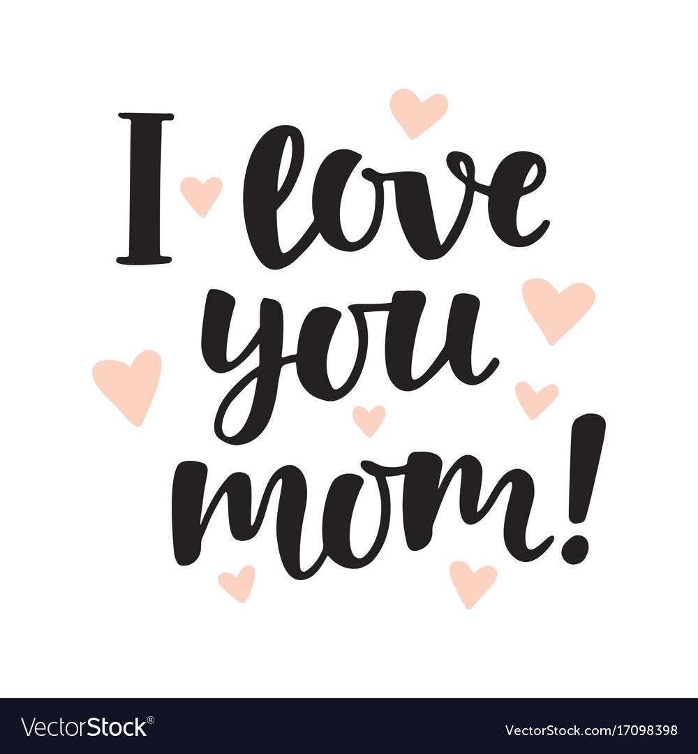I Love You Mom Hand Written Brush Lettering Vector Image