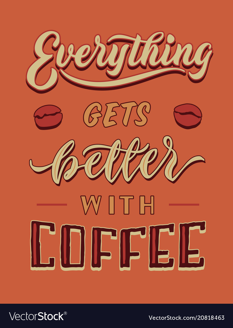 Everything gets better with coffee hand lettering