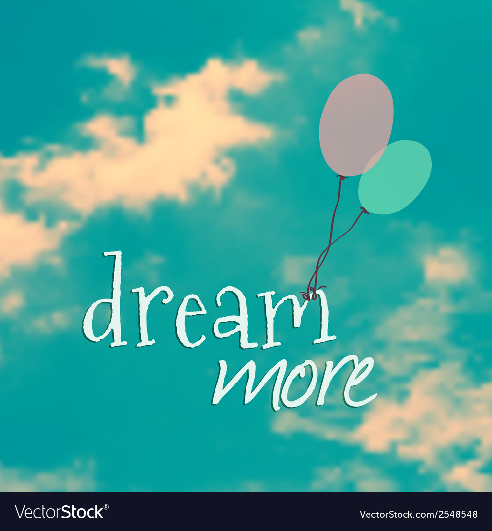 With ballons in blue sky and phrase dream m