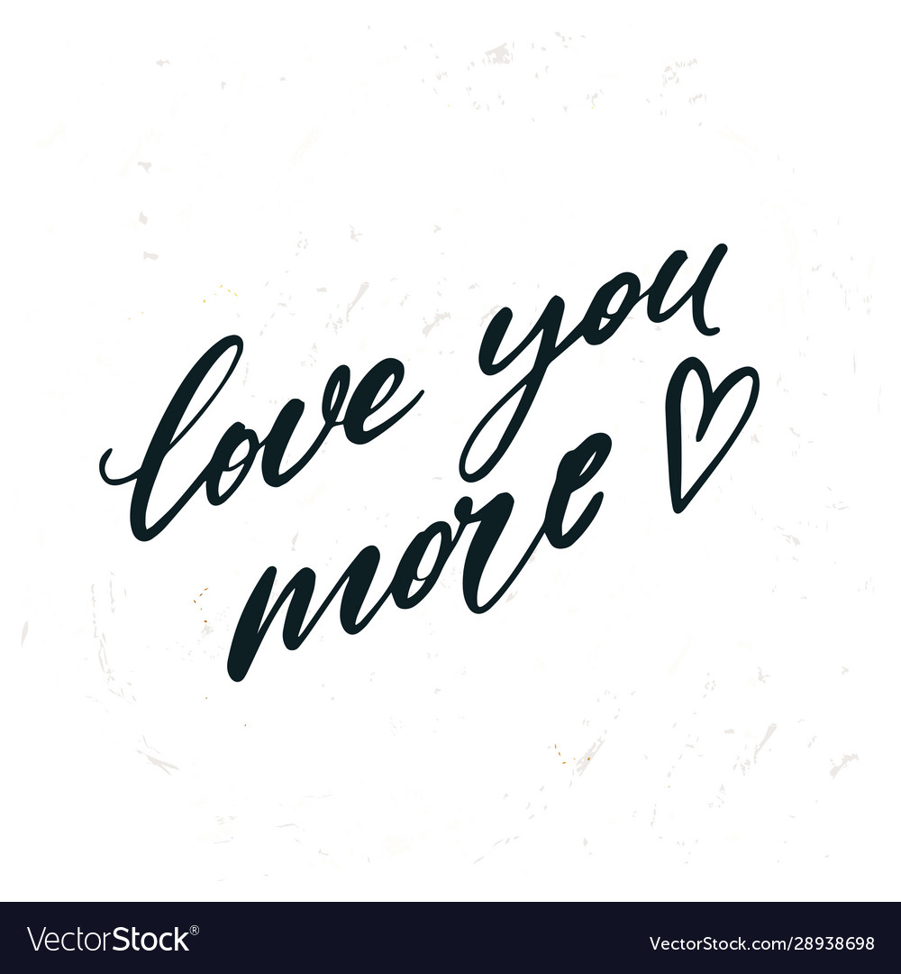 Simple hand drawn lettering love you more