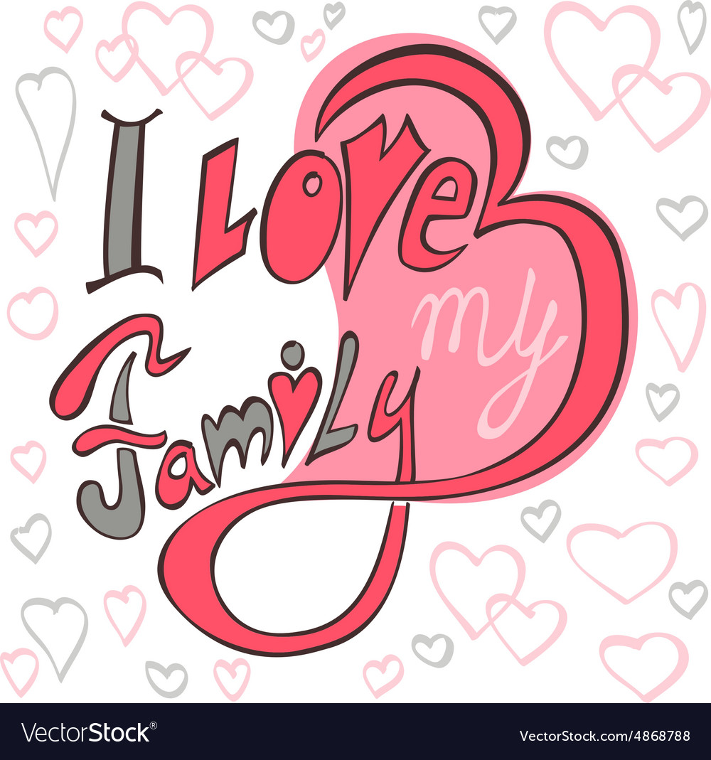 I Love My Family Royalty Free Vector Image Vectorstock