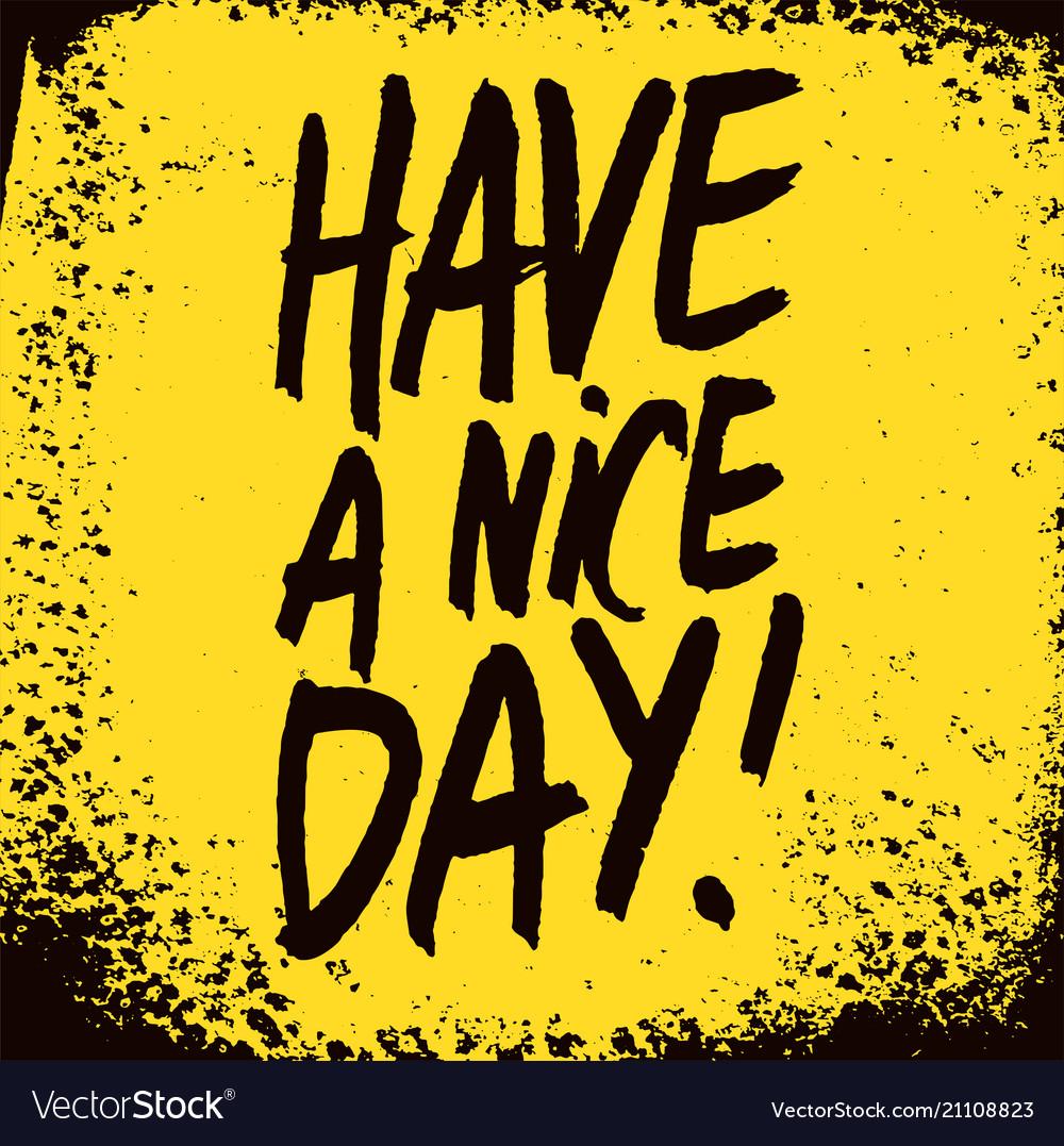 Have a nice day handwritten phrase grunge poster