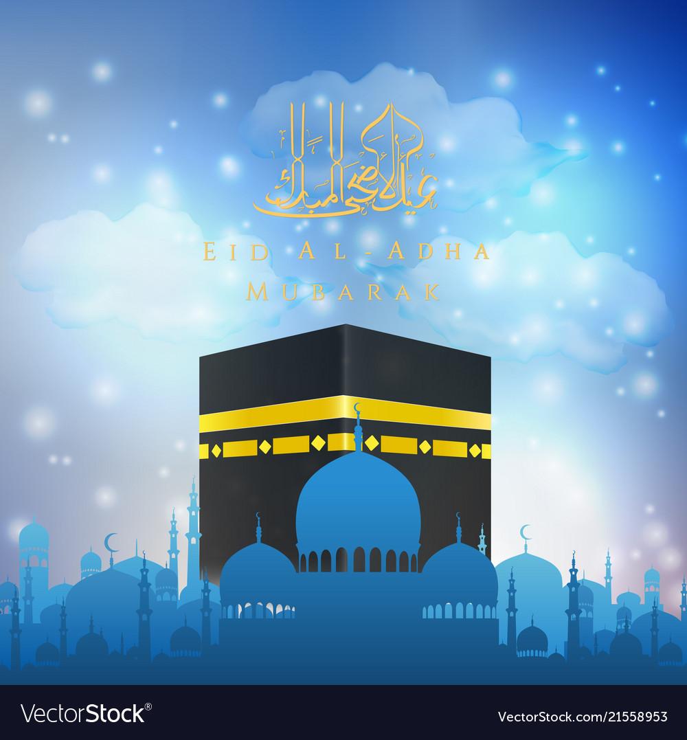 Eid Al Adha Mubarak With Hajj Kaaba And Mosque Vector Image On Vectorstock