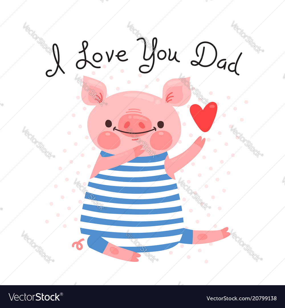 Greeting card for dad with cute piglet sweet pig vector image m4hsunfo