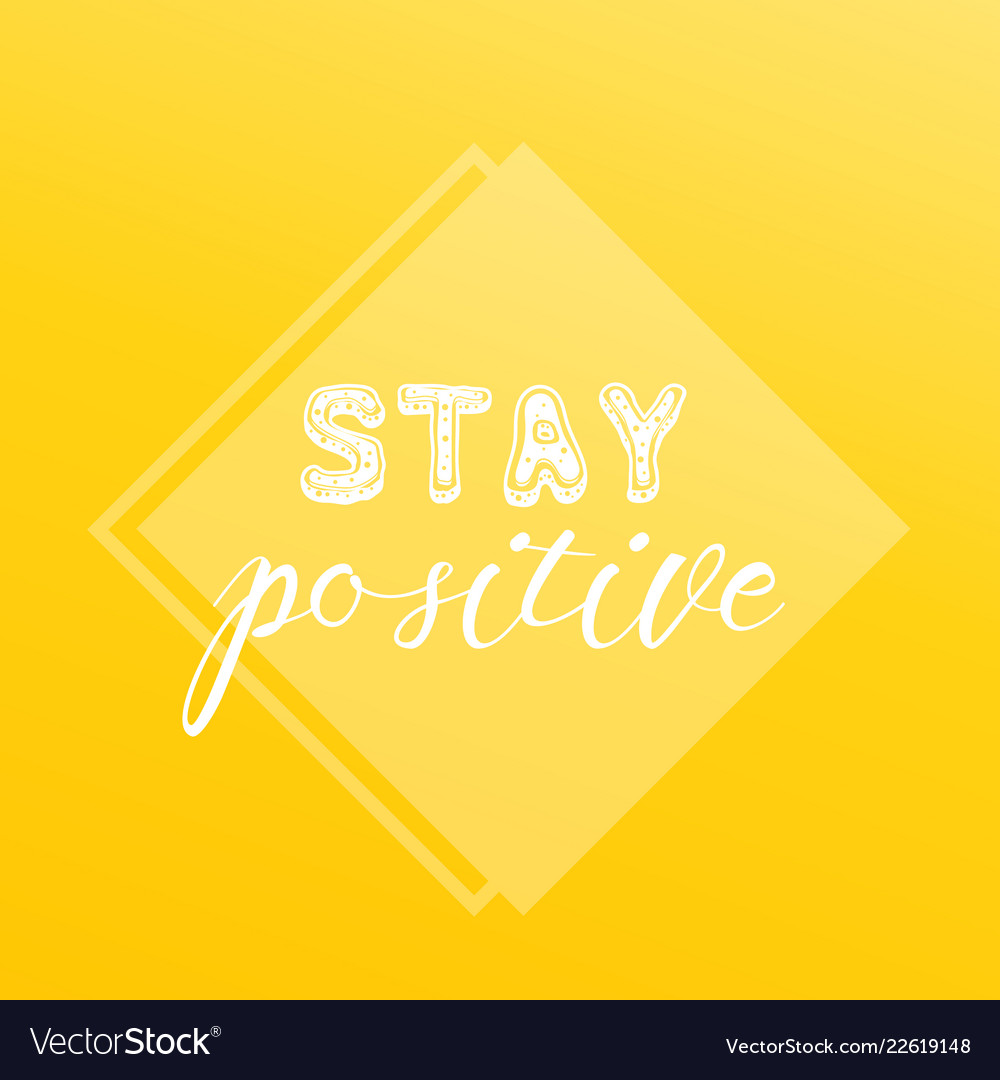 Motivating quote stay positive text