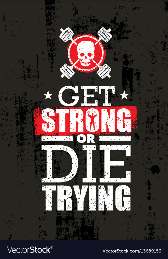 Get strong or die trying inspiring raw workout vector image