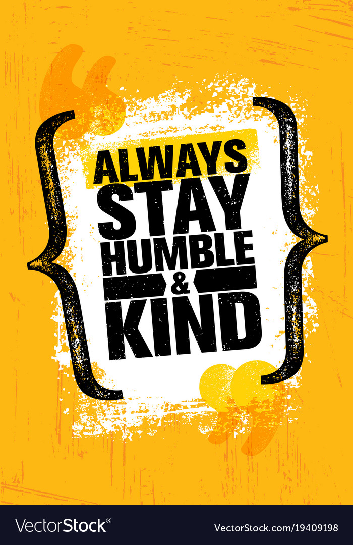 Always Stay Humble And Kind Inspiring