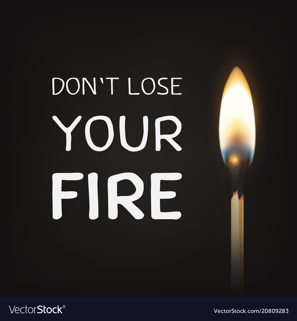 Don t lose your fire - quote motivational