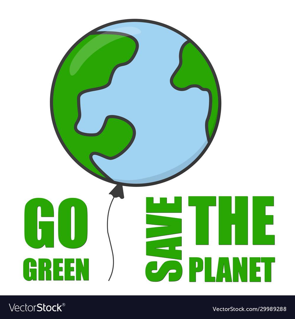 Go green and save planet balloon concept