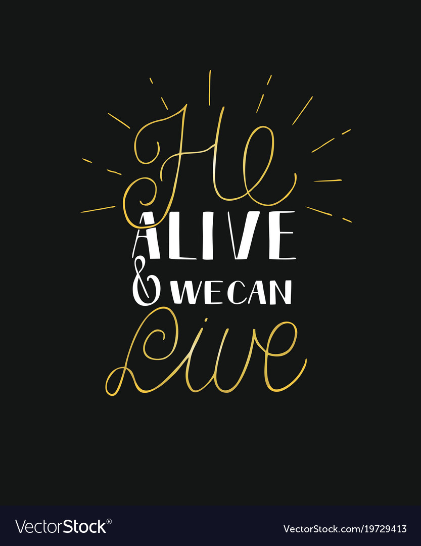 Hand lettering he alive and we can live with rays